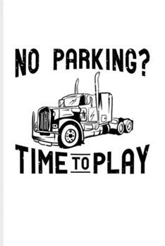 Paperback No Parking? Time to Play : Funny Trucking Joke Undated Planner - Weekly & Monthly No Year Pocket Calendar - Medium 6x9 Softcover - for Truck Driving & Wrangler Fans Book