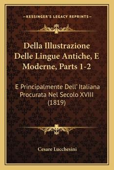 Paperback Della Illustrazione Delle Lingue Antiche, E Moderne, Parts 1-2: E Principalmente Dell' Italiana Procurata Nel Secolo XVIII (1819) Book