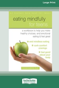 Paperback Eating Mindfully for Teens: A Workbook to Help You Make Healthy Choices, End Emotional Eating, and Feel Great (16pt Large Print Edition) Book