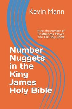 Paperback Number Nuggets in the King James Holy Bible: Nine, the number of Fruitfulness, Prayer, and The Holy Ghost Book