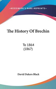 Hardcover The History of Brechin : To 1864 (1867) Book