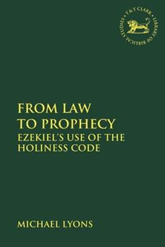 From Law to Prophecy: Ezekiel's Use of the Holiness Code 0567690105 Book Cover