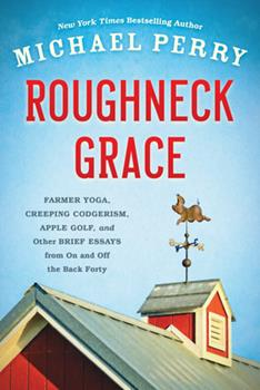 Roughneck Grace: Farmer Yoga, Creeping Codgerism, Apple Golf, and Other Brief Essays from on and off the Back Forty 0870208128 Book Cover