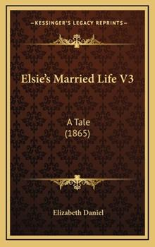 Hardcover Elsie's Married Life V3 : A Tale (1865) Book