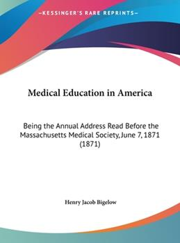 Hardcover Medical Education in America: Being the Annual Address Read Before the Massachusetts Medical Society, June 7, 1871 (1871) Book