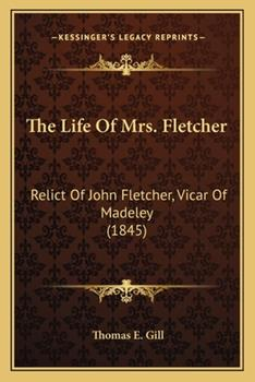 Paperback The Life of Mrs Fletcher : Relict of John Fletcher, Vicar of Madeley (1845) Book