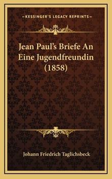 Hardcover Jean Paul's Briefe an eine Jugendfreundin Book