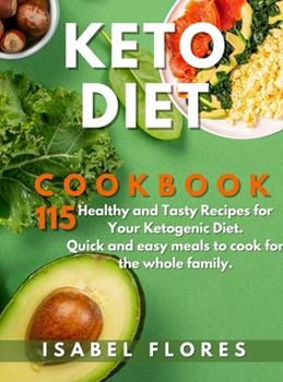 Hardcover Keto Diet Cookbook: 115 Healthy and Tasty Recipes for Your Ketogenic Diet. Quick and easy meals to cook for the whole family. Book