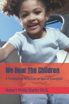 Paperback We Hear The Children: A Professional Reflection on Special Education Book