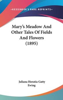 Hardcover Mary's Meadow And Other Tales Of Fields And Flowers (1895) Book