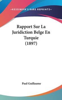 Hardcover Rapport Sur la Juridiction Belge en Turquie Book