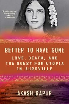 Hardcover Better to Have Gone: Love, Death, and the Quest for Utopia in Auroville Book