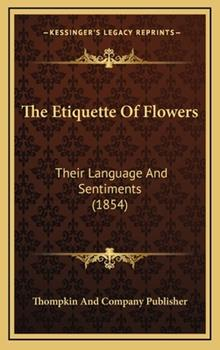 Hardcover The Etiquette of Flowers : Their Language and Sentiments (1854) Book