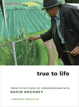 True to Life: Twenty-Five Years of Conversations with David Hockney 0520258797 Book Cover
