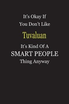 Paperback It's Okay If You Don't Like Tuvaluan It's Kind of a Smart People Thing Anyway : Blank Lined Notebook Journal Gift Idea Book