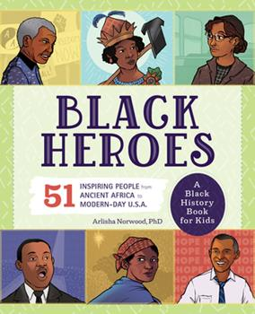 Paperback Black Heroes: a Black History Book for Kids : 51 Inspiring People from Ancient Africa to Modern-Day U. S. A. Book