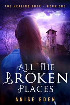 All the Broken Places - Book #1 of the Healing Edge
