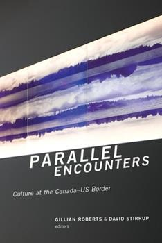 Parallel Encounters: Culture at the Canada-US Border 1554589843 Book Cover