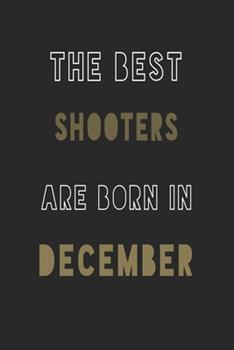 Paperback The Best Shooters Are Born in December Journal : 6*9 Lined Diary Notebook, Journal or Planner and Gift with 120 Pages Book