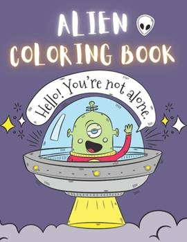Paperback Alien Coloring Book: 50 Creative And Unique Alien Coloring Pages With Quotes To Color In On Every Other Page ( Stress Reliving And Relaxing Book