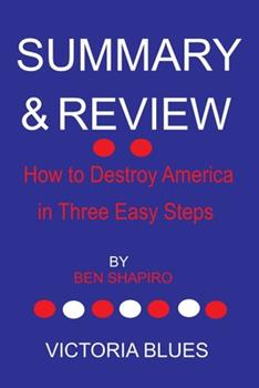 Paperback SUMMARY AND REVIEW OF How to Destroy America in Three Easy Steps BY BEN SHAPIRO Book
