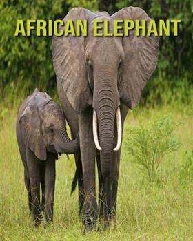 Paperback African Elephant: Children's Books --- Fascinating African Elephant Facts for Kids with Stunning Pictures! [Large Print] Book
