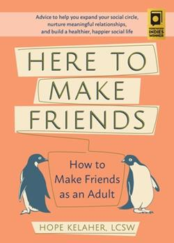 Paperback Here to Make Friends: How to Make Friends as an Adult: Advice to Help You Expand Your Social Circle, Nurture Meaningful Relationships, and B Book