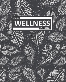 Paperback Daily Wellness Journal : A Thoughtful Notebook Journal for Healthy Living - Gratitude, Mood Tracking, Positive Thinking, Eating Habits, Exercise Log, Water Intake & More to Cultivate a Better You Book