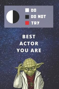 Paperback Medium College-Ruled Notebook, 120-Page, Lined - Best Gift for Actor - Funny Yoda Quote - Present for Acting : Star Wars Motivational Themed Journal for Drama School Notes, Student Work or Job, Tracking Goals or Theater Performance Book