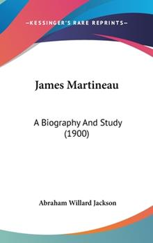 Hardcover James Martineau : A Biography and Study (1900) Book
