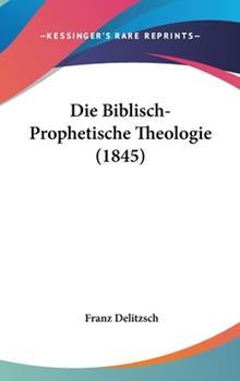 Hardcover Die Biblisch-Prophetische Theologie (1845) Book
