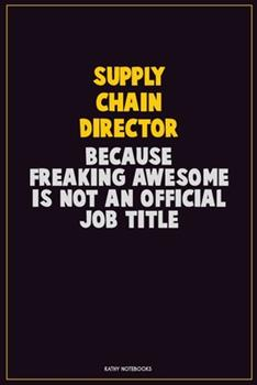 Paperback Supply Chain Director, Because Freaking Awesome Is Not An Official Job Title: Career Motivational Quotes 6x9 120 Pages Blank Lined Notebook Journal Book