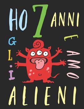 Paperback Ho 7 Anni e Amo gli Alieni : Il Libro Da Colorare per Bambini Che Amano gli Alieni. Libro Da Colorare Di Alieni [Italian] Book