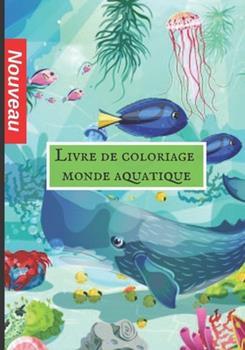 Paperback Livre de coloriage monde aquatique: Livre à Colorier pour Enfants et Adultes, + 50 HD Uniques Dessins a Colorier (Haute Qualité) (French Edition) [French] Book