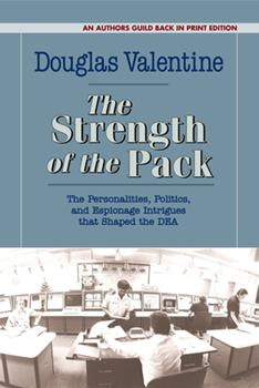 The Strength of the Pack: The Personalities, Politics, and Espionage Intrigues that Shaped the DEA 1625361475 Book Cover