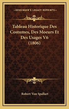 Hardcover Tableau Historique des Costumes, des Moeurs et des Usages V6 Book