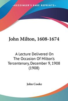 Paperback John Milton, 1608-1674 : A Lecture Delivered on the Occasion of Milton's Tercentenary, December 9, 1908 (1908) Book