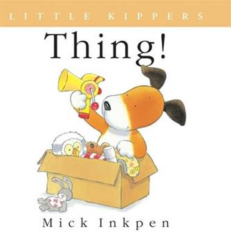 Thing!: Little Kippers - Book  of the Kipper the Dog