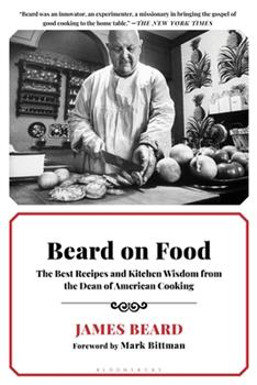 Beard on Food: The Best Recipes and Kitchen Wisdom from the Dean of American Cooking 0762406887 Book Cover