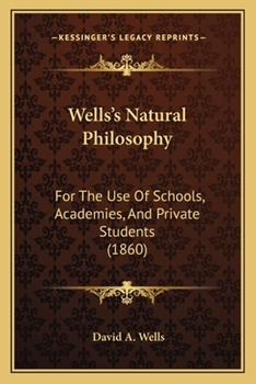 Paperback Wells's Natural Philosophy : For the Use of Schools, Academies, and Private Students (1860) Book