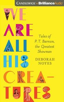 We Are All His Creatures: Tales of P. T. Barnum, the Greatest Showman 1799731251 Book Cover