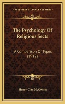 Hardcover The Psychology Of Religious Sects: A Comparison Of Types (1912) Book