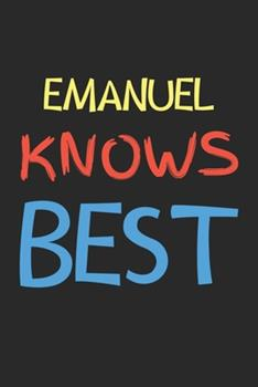 Paperback Emanuel Knows Best : Lined Journal, 120 Pages, 6 X 9, Emanuel Personalized Name Notebook Gift Idea, Black Matte Finish (Emanuel Knows Best Journal) Book