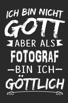 Paperback Ich Bin Nicht Gott Aber Als Fotograf Bin Ich G�ttlich : Notizbuch Mit 110 Linierten Seiten, Nutzung Auch Als Dekoration in Form Eines Schild Bzw. Poster M�glich [German] Book