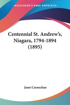 Paperback Centennial St. Andrew's, Niagara, 1794-1894 (1895) Book
