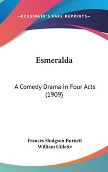Hardcover Esmerald : A Comedy Drama in Four Acts (1909) Book