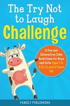 Paperback The Try Not to Laugh Challenge A Fun and Interactive Joke Book Game for Boys and Girls: Ages 7, 8, 9, 10, 11, and 12 Years Old. Book