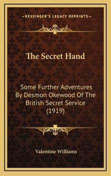 Hardcover The Secret Hand : Some Further Adventures by Desmon Okewood of the British Secret Service (1919) Book