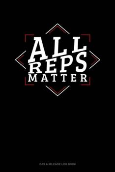 Paperback All Reps Matter: Gas & Mileage Log Book