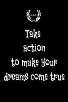 Paperback Take Action to Make Your Dreams Come True : Lined Notebook 120 Page/motival Journal/gift Journal Book